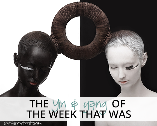 The yin and yang of the week that was