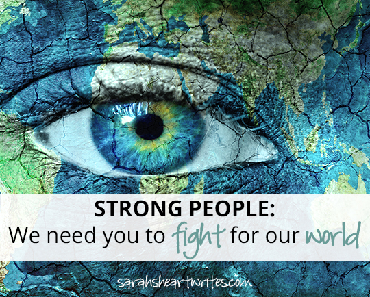 Strong people we need you to fight for our world